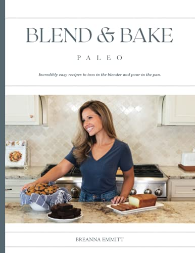 Blend and Bake Paleo: Incredibly easy recipes to toss in the blender and pour in the pan.