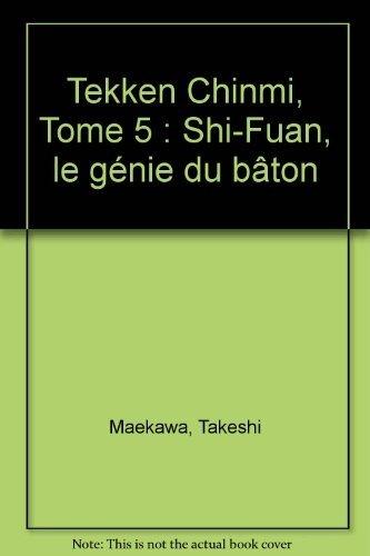 Tekken Chinmi, Tome 5 : Shi-Fuan, le génie du bâton