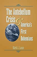 The Antebellum Crisis & America's First Bohemians (Civil War in the North)