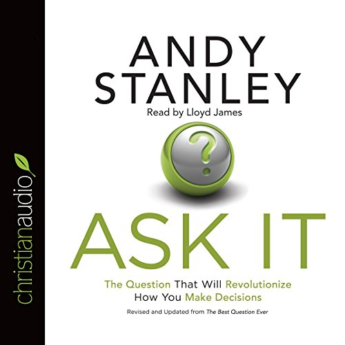 Ask It     The Question That Will Revolutionize How You Make Decisions              By:                                                                                                                                 Andy Stanley                               Narrated by:                                                                                                                                 Lloyd James                      Length: 3 hrs and 56 mins     2 ratings     Overall 4.5