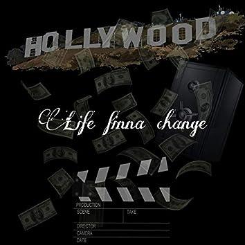 Life finna change