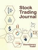 Stock Trading Journal: Trading log for Professional Trader, Discretionary, Active, For a Living, Discipline, Portfolio Management