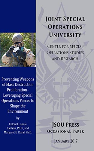 Preventing Weapons of Mass Destruction Proliferation - Leveraging Special Operations Forces to Shape the Environment (English Edition)
