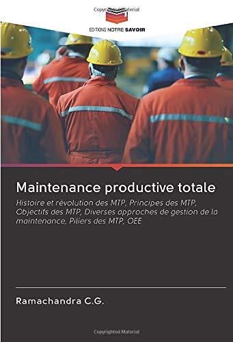 Maintenance productive totale: Histoire et révolution des MTP, Principes des MTP, Objectifs des MTP, Diverses approches de gestion de la maintenance, Piliers des MTP, OEE
