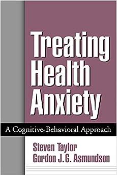 Treating Health Anxiety: A Cognitive-Behavioral Approach (English Edition) par [Steven Taylor, Gordon J. G. Asmundson]