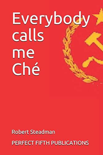 Everybody calls me Ché