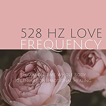 528 Hz Love Frequency: Relaxation Time, Whole Body Regeneration, Emotional Healing
