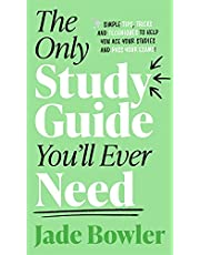 The Only Study Guide You'll Ever Need: Simple tips, tricks and techniques to help you ace your studies and pass your exams!