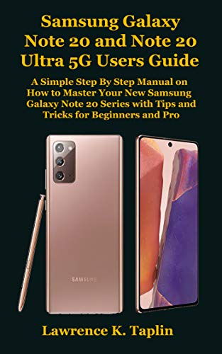 Samsung Galaxy Note 20 and Note 20 Ultra 5G Users Guide: A Simple Step By Step Manual on How to Master Your New Samsung Galaxy Note 20 Series with Tips ... for Beginners and Pro (English Edition)
