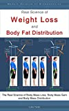 Real Science of Weight Loss and Body Fat Distribution: The Real Science of Body Mass Loss, Body Mass Gain and Body Mass Distribution (English Edition)