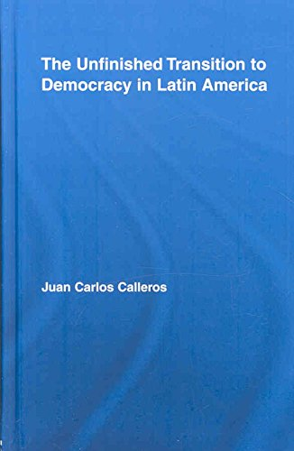By Calleros-Alarc??n, Juan Carlos The Unfinished Transition to Democracy in Latin America...