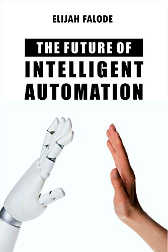 The Future of Intelligent Automation: How AI and Robotic Process Automation can improve your business processes