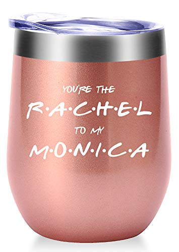 You Are The Rachel to My Monica Mug.Best Friend,Long Distance Friendship,Birthday,Christmas Gifts for Women,Bestie Wine Tumbler(12oz Rose Gold)
