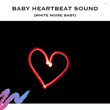 Baby Heartbeat Sound (White Noise Baby)