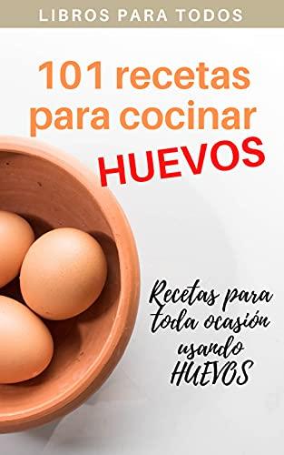 101 recetas para cocinar HUEVOS: Rectas con huevos para desayunos, almuerzos, cenas y ocasiones especiales
