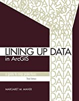 Lining Up Data in ArcGIS: A Guide to Map Projections (Esri Press)