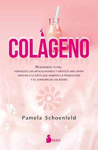 Colágeno: Rejuvenece tu piel, fortalece las articulaciones, y siéntete más joven gracias a la dieta que aumenta la producción y el consumo de colágeno.