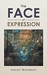 "5 reasons to read ""The Face of Expression"" By Aaron Woodson"