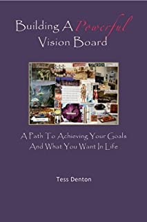 Building A Powerful Vision Board: A Path To Achieving Your Goals And What You Want In Life