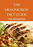 THE MESOMORPH DIET GUIDE FOR BEGINNERS: The Complete Guide to Diet & Exercise for Fat Loss (English Edition)