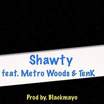 Shawty (feat. Metro Woods & Ten K)