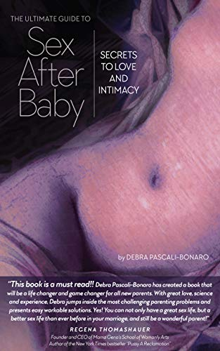 The Ultimate Guide to Sex After Baby: Secrets to Love and Intimacy