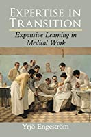 Expertise in Transition: Expansive Learning in Medical Work