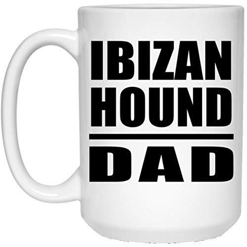 Ibizan Hound Dad - 15oz White Coffee Mug Ceramic Tea-Cup - Idea for Dog Owner Father from Daughter Son Wife Birthday Wedding Anniversary Father's Day