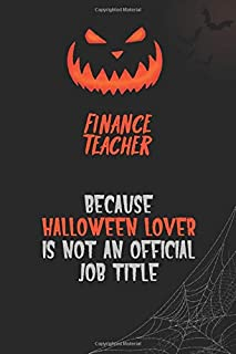 finance teacher Because Halloween Lover Is Not An Official Job Title: 6x9 120 Pages Halloween Special Pumpkin Jack O'Lantern Blank Lined Paper Notebook Journal