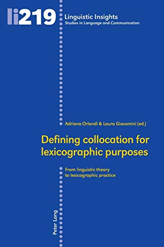 Defining collocation for lexicographic purposes: From linguistic theory to lexicographic practice (Linguistic Insights: Studies in Language and Communication, Band 219)