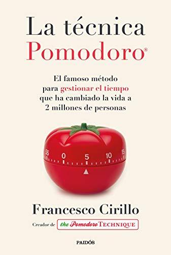 La técnica Pomodoro®: El famoso método para gestionar el tiempo que ha cambiado la vida a 2 millones de personas (Divulgación)