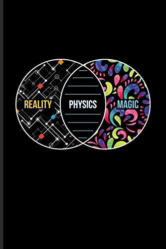 Reality Physics Magic: Cool Scientific Journal | Notebook | Workbook For Students, Professors, Teachers, Newton, Einstein, Space, Astronomy & Universe Fans - 6x9 - 100 Blank Lined Pages