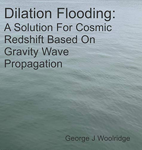 Dilation Flooding: A Solution For Cosmic Redshift Based On Gravity Wave Propagation (English Edition)