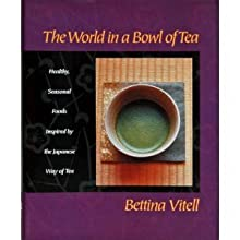 The World in a Bowl of Tea: Healthy, Simple, Seasonal Food Inspired by the Japanese Tea Ceremony