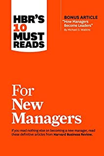 HBR's 10 Must Reads for New Managers (with Bonus Article 'How Managers Become Leaders' by Michael D. Watkins) (HBR's 10 Mu...