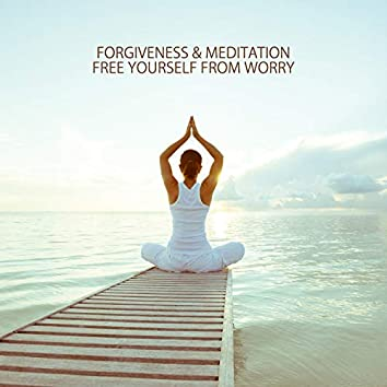 Forgiveness & Meditation - Free Yourself from Worry: Let Go the Pain, Soft Energy, Meditation Therapy