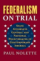 Federalism on Trial: State Attorneys General and National Policymaking in Contemporary America