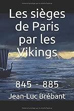 Les sièges de Paris par les Vikings: 845 - 885 (French Edition)