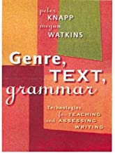 [Genre, Text, Grammar: Technologies for Teaching and Assessing Writing] [Author: Peter Knapp] [February, 2005]
