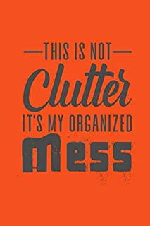 This is Not Clutter It's My Organized Mess: Blank Monthly Calendar| Funny Humorous Calendar for Busy People