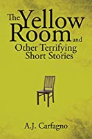 The Yellow Room and Other Terrifying Short Stories
