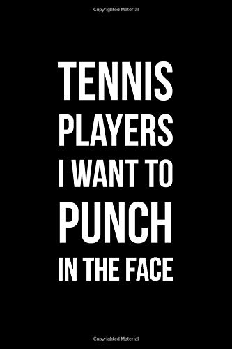 Tennis Players I Want To Punch In The Face: Funny Notebook with Blank Lined Pages For Your Sporty Friends and Family For Journaling, Note Taking And Jotting Down Ideas