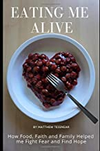 Eating Me Alive: How Food, Faith and Family Helped me Fight Fear and Find Hope
