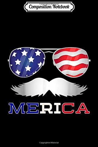 Composition Notebook: Merica Moustache USA 4th of July Sunglasses Outfit Men Gift  Journal/Notebook Blank Lined Ruled 6x9 100 Pages