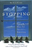 Stopping: How to Be Still When You Have to Keep Going (Mindfulness Book, Meditation Gift, for Fans of A Mindfulness-Based Stress Reduction Workbook)