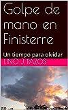 Golpe de mano en Finisterre: Un tiempo para olvidar