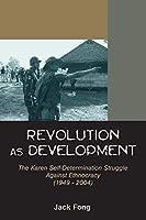 Revolution As Development: The Karen Self-determination Struggle Against Ethnocracy 1949 - 2004