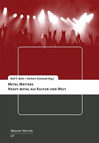 Metal Matters: Heavy Metal als Kultur und Welt (Medien'welten / Braunschweiger Schriften zur Medienkultur)