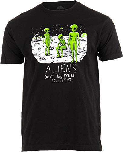 Aliens Don't Believe in You, Either | Funny UFO Hunter Space Men Women T-Shirt-(Adult,2XL) Black