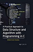 A Practical Approach to Data Structure and Algorithm with Programming in C Front Cover